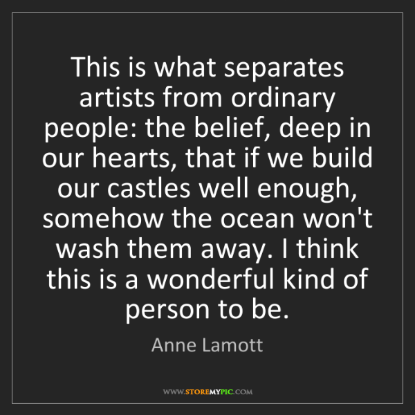 Anne Lamott: This is what separates artists from ordinary people:...