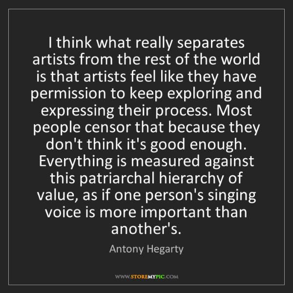 Antony Hegarty: I think what really separates artists from the rest of...