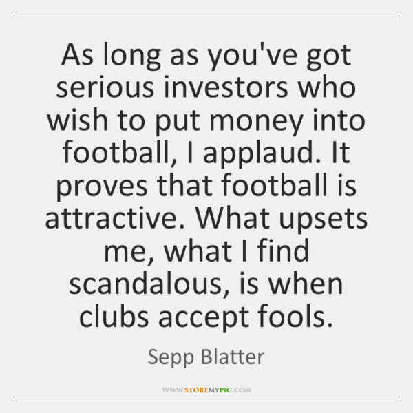 As long as you've got serious investors who wish to put money ...