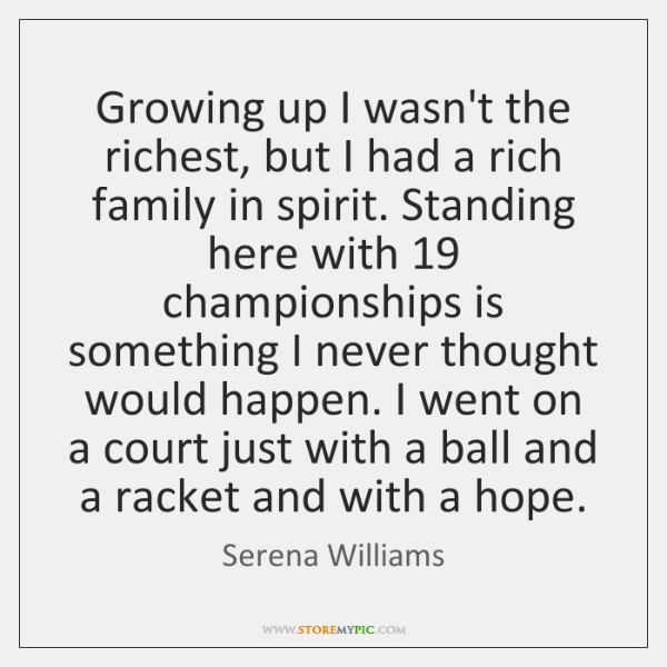 Growing up I wasn't the richest, but I had a rich family ...