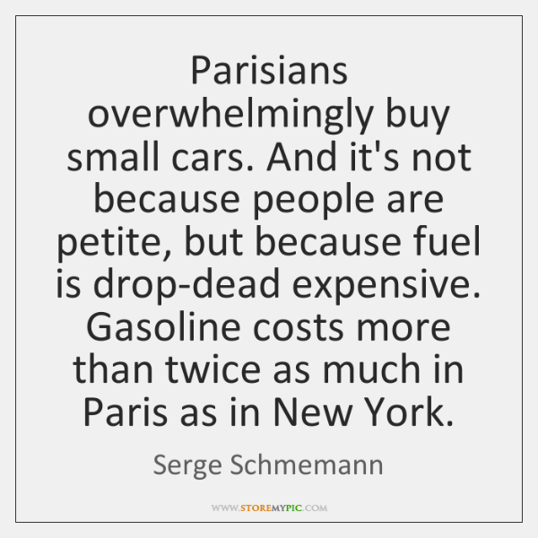Parisians overwhelmingly buy small cars. And it's not because people are petite, ...