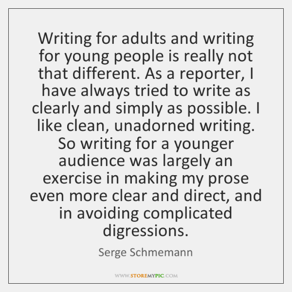 Writing for adults and writing for young people is really not that ...