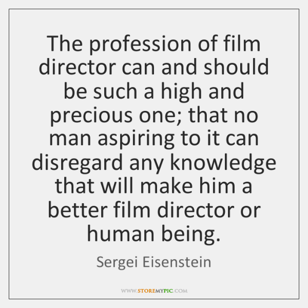 The profession of film director can and should be such a high ...
