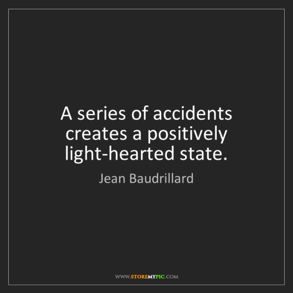 Jean Baudrillard: A series of accidents creates a positively light-hearted...