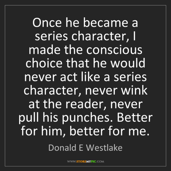 Donald E Westlake: Once he became a series character, I made the conscious...