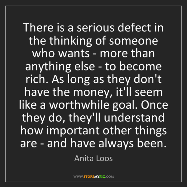 Anita Loos: There is a serious defect in the thinking of someone...