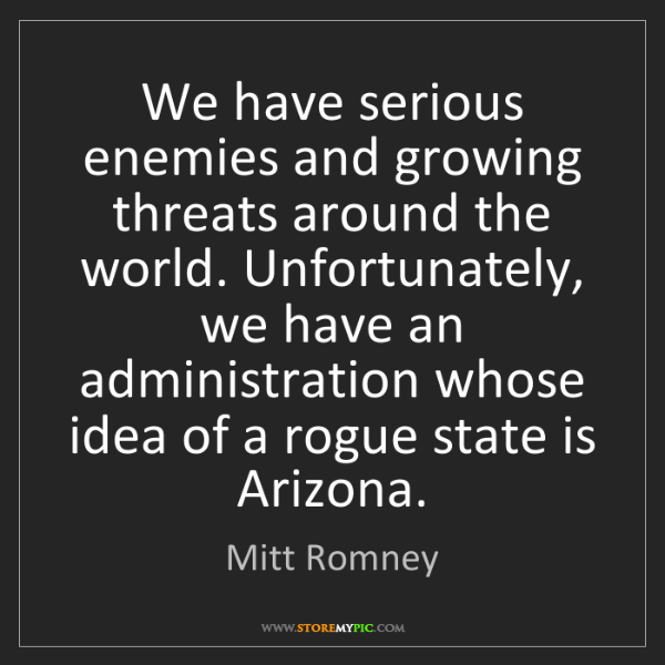 Mitt Romney: We have serious enemies and growing threats around the...