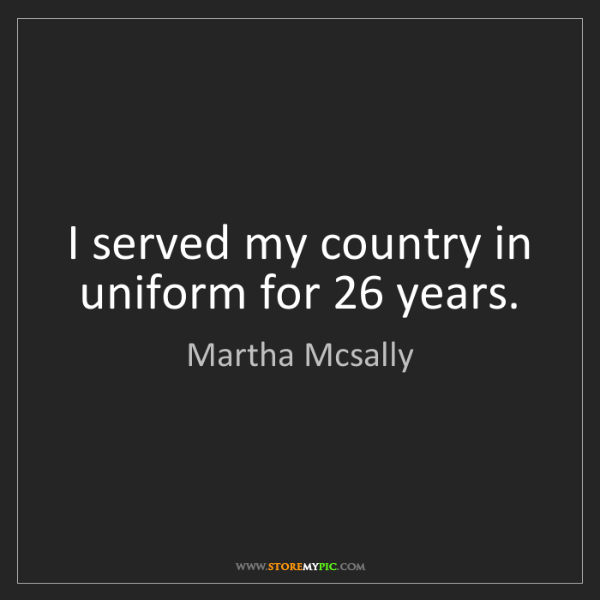 Martha Mcsally: I served my country in uniform for 26 years.