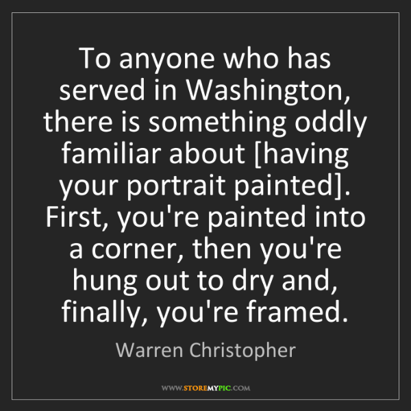 Warren Christopher: To anyone who has served in Washington, there is something...