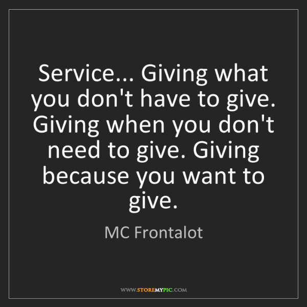 MC Frontalot: Service... Giving what you don't have to give. Giving...