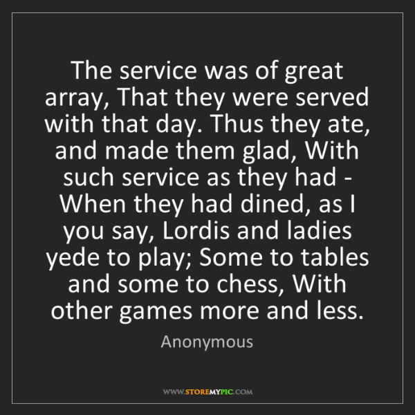 Anonymous: The service was of great array, That they were served...