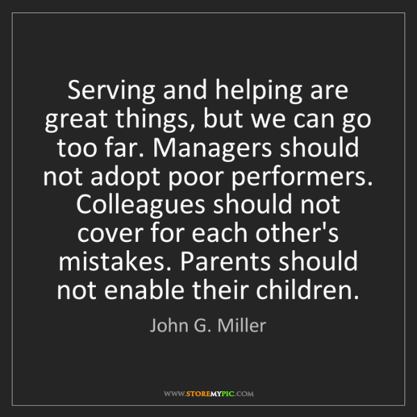 John G. Miller: Serving and helping are great things, but we can go too...