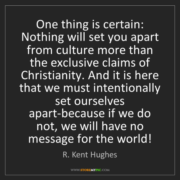 R. Kent Hughes: One thing is certain: Nothing will set you apart from...
