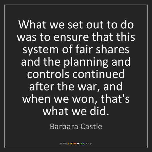 Barbara Castle: What we set out to do was to ensure that this system...