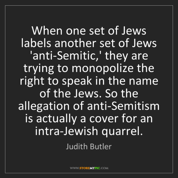 Judith Butler: When one set of Jews labels another set of Jews 'anti-Semitic,'...