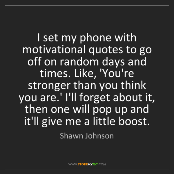 Shawn Johnson: I set my phone with motivational quotes to go off on...