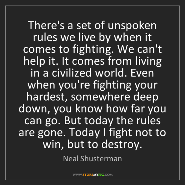 Neal Shusterman: There's a set of unspoken rules we live by when it comes...
