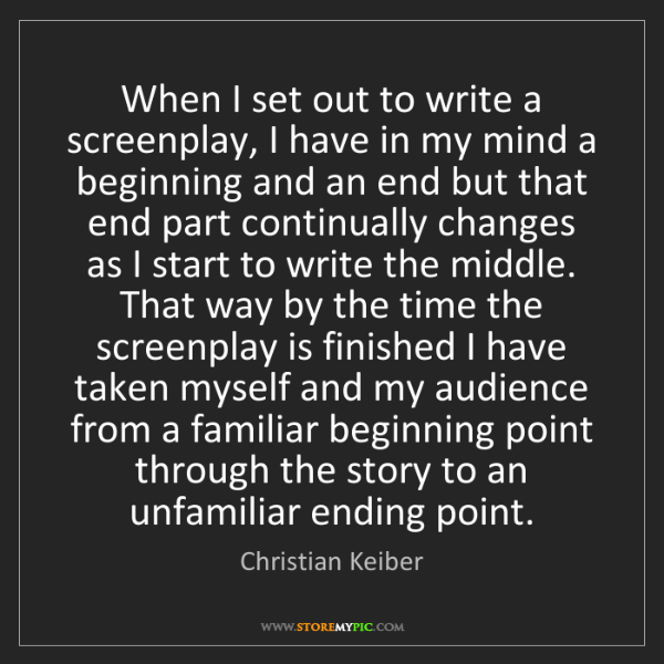 Christian Keiber: When I set out to write a screenplay, I have in my mind...
