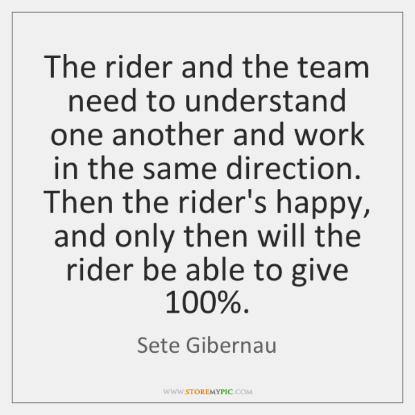 The rider and the team need to understand one another and work ...