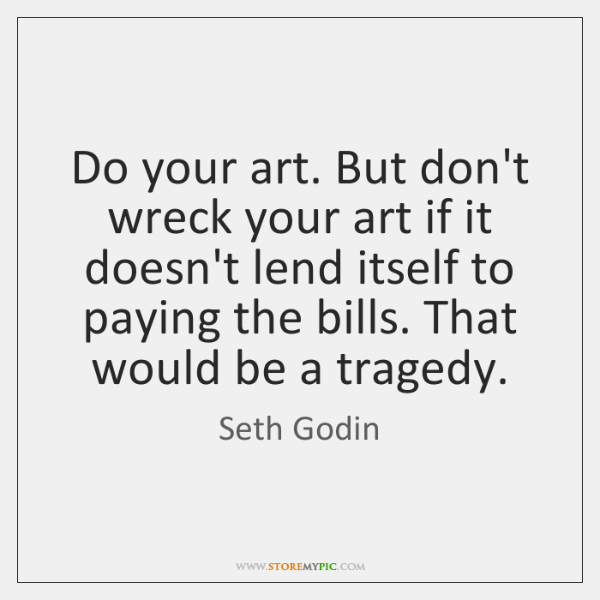 Do your art. But don't wreck your art if it doesn't lend ...