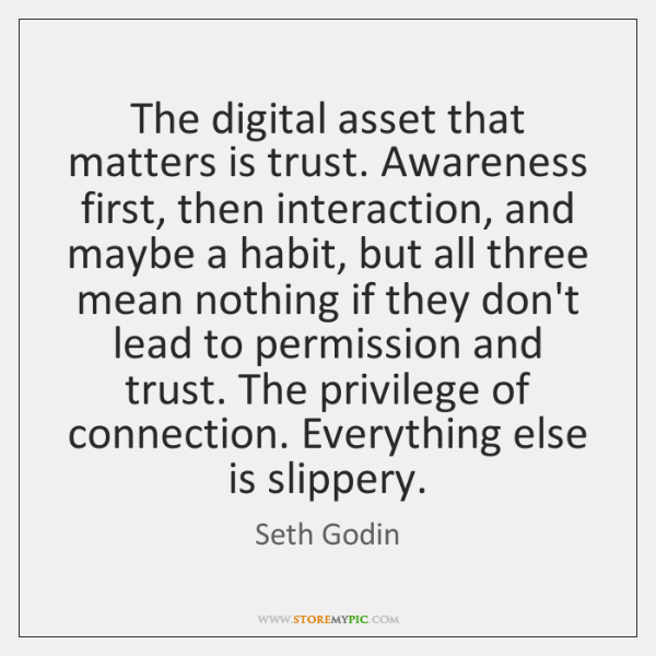The digital asset that matters is trust. Awareness first, then interaction, and ...