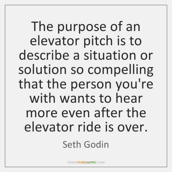 The purpose of an elevator pitch is to describe a situation or ...