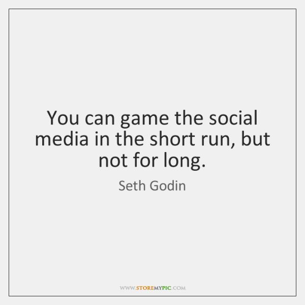 You can game the social media in the short run, but not ...