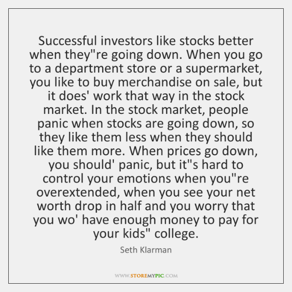 Successful investors like stocks better when they're going down. When you go ...