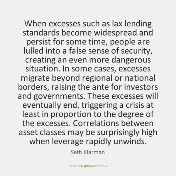 When excesses such as lax lending standards become widespread and persist for ...
