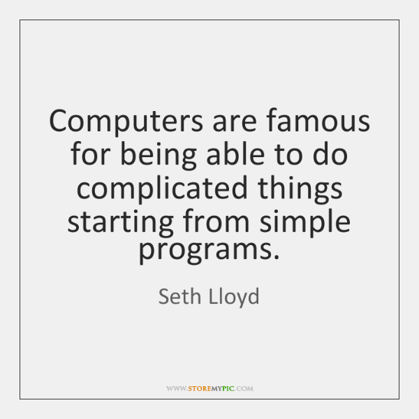 Computers are famous for being able to do complicated things starting from ...