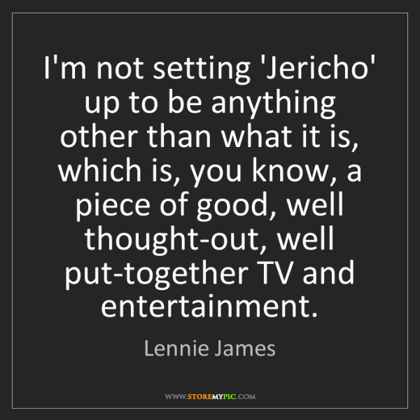 Lennie James: I'm not setting 'Jericho' up to be anything other than...