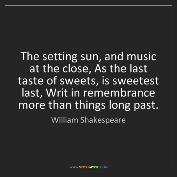 William Shakespeare: The setting sun, and music at the close, As the last...