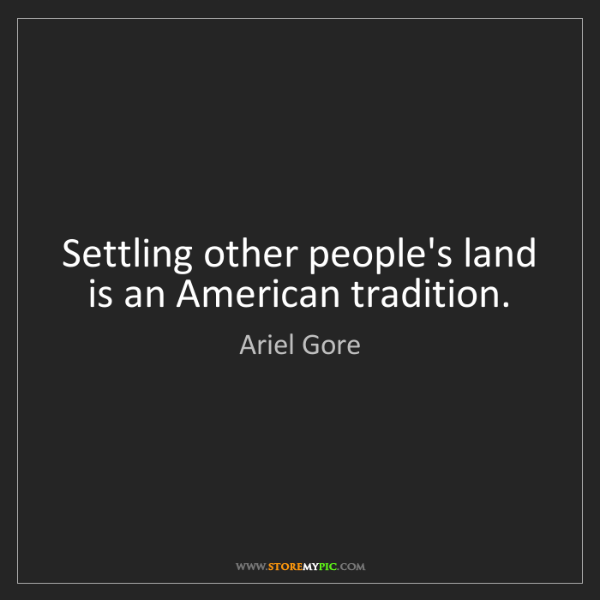 Ariel Gore: Settling other people's land is an American tradition.