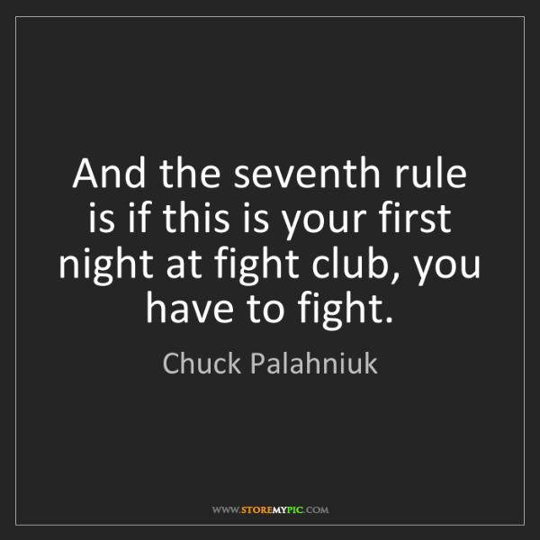 Chuck Palahniuk: And the seventh rule is if this is your first night at...
