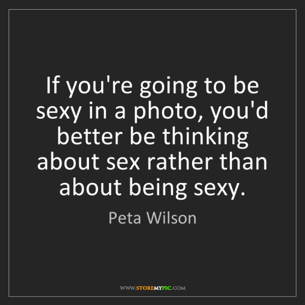 Peta Wilson: If you're going to be sexy in a photo, you'd better be...