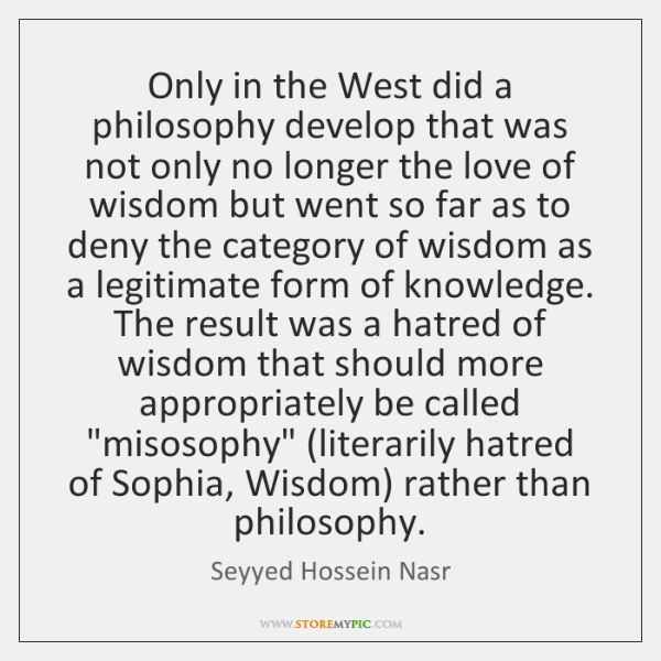 Only in the West did a philosophy develop that was not only ...