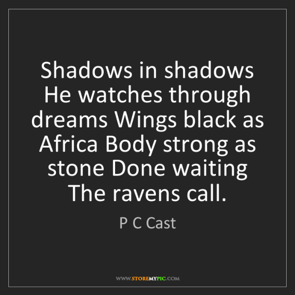 P C Cast: Shadows in shadows He watches through dreams Wings black...