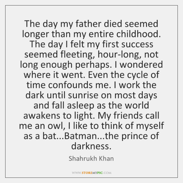 The day my father died seemed longer than my entire childhood. The ...