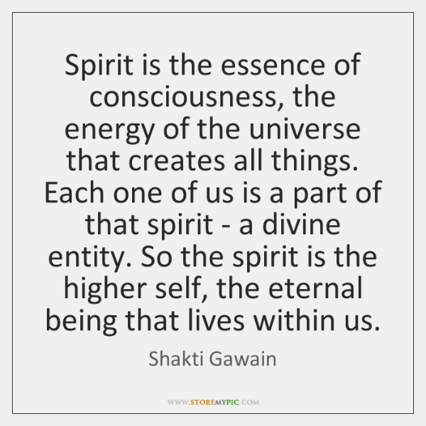 Spirit is the essence of consciousness, the energy of the universe that ...
