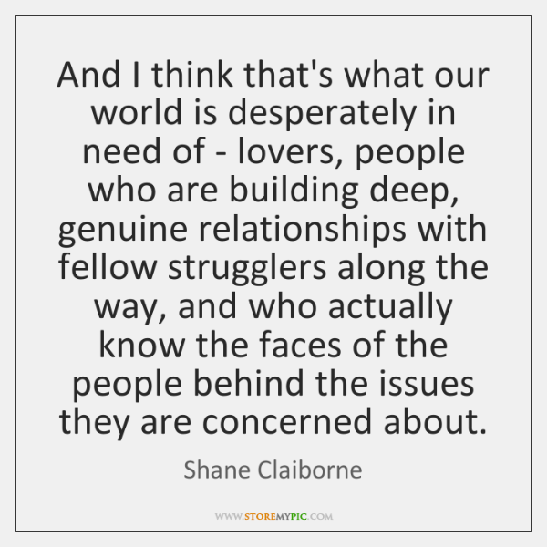 And I think that's what our world is desperately in need of ...