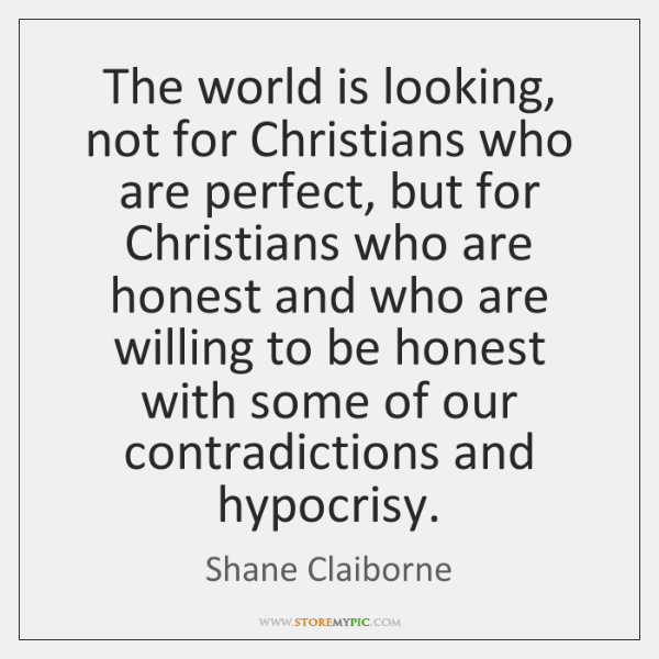 The world is looking, not for Christians who are perfect, but for ...