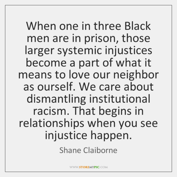 When one in three Black men are in prison, those larger systemic ...