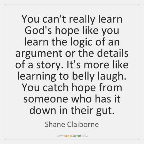You can't really learn God's hope like you learn the logic of ...