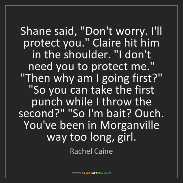 """Rachel Caine: Shane said, """"Don't worry. I'll protect you."""" Claire hit..."""