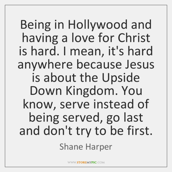 Being in Hollywood and having a love for Christ is hard. I ...
