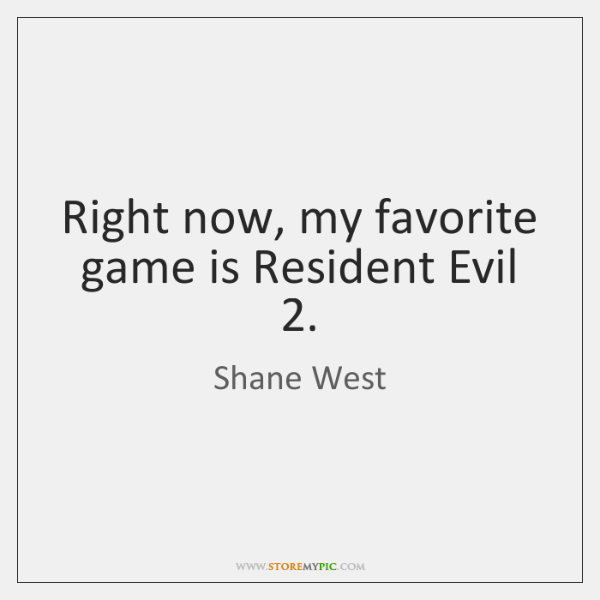 Right now, my favorite game is Resident Evil 2.