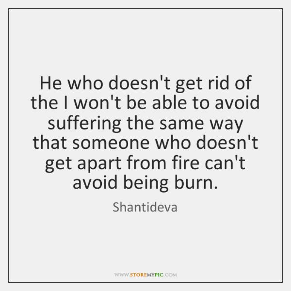He who doesn't get rid of the I won't be able to ...