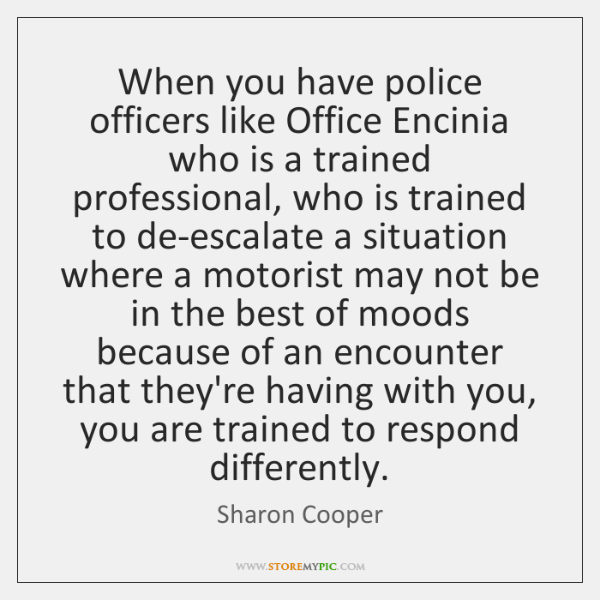 When you have police officers like Office Encinia who is a trained ...