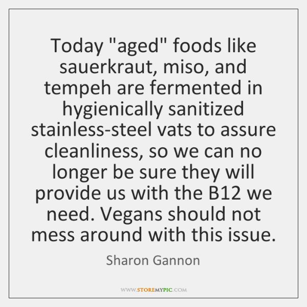 "Today ""aged"" foods like sauerkraut, miso, and tempeh are fermented in hygienically ..."