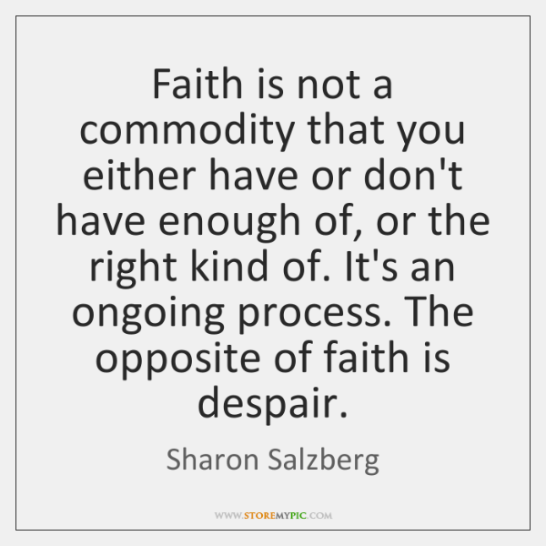 Faith is not a commodity that you either have or don't have ...